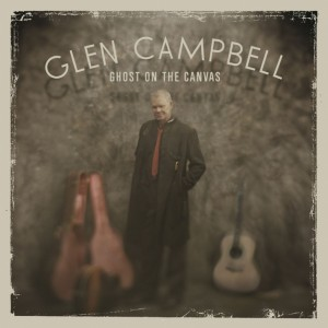 CD Review : Glen Campbell — Ghost on the Canvas